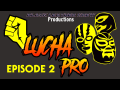 LUCHAPRO TV Episode 2 (10/4/18)